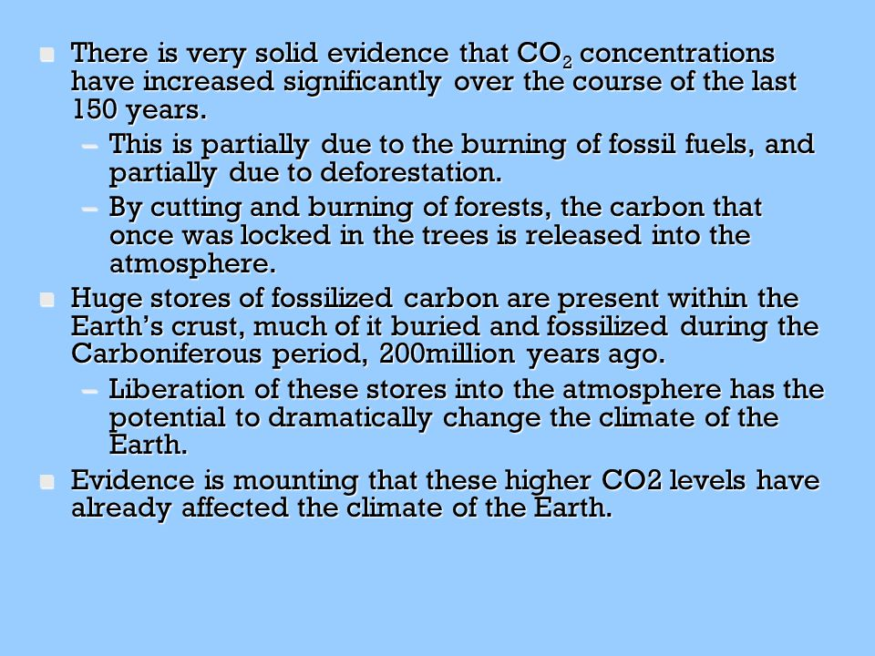 There is very solid evidence that CO2 concentrations have increased significantly over the course of the last 150 years.