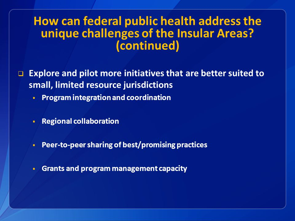 How can federal public health address the unique challenges of the Insular Areas (continued)