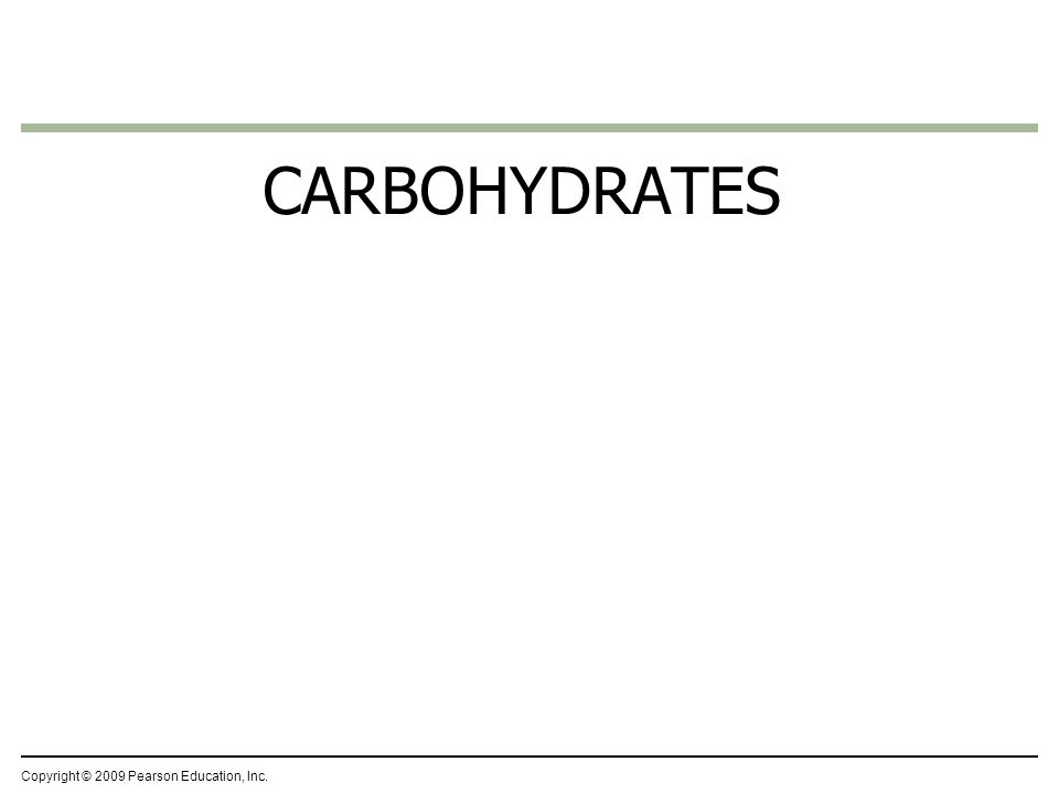 CARBOHYDRATES Copyright © 2009 Pearson Education, Inc.