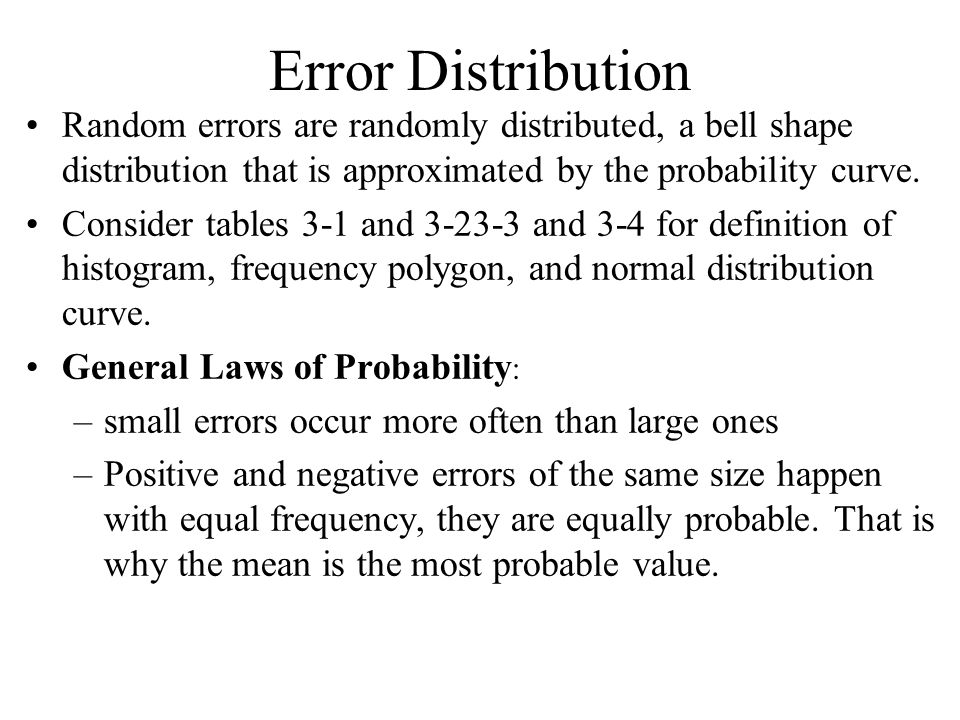 Error Distribution Random errors are randomly distributed, a bell shape distribution that is approximated by the probability curve.