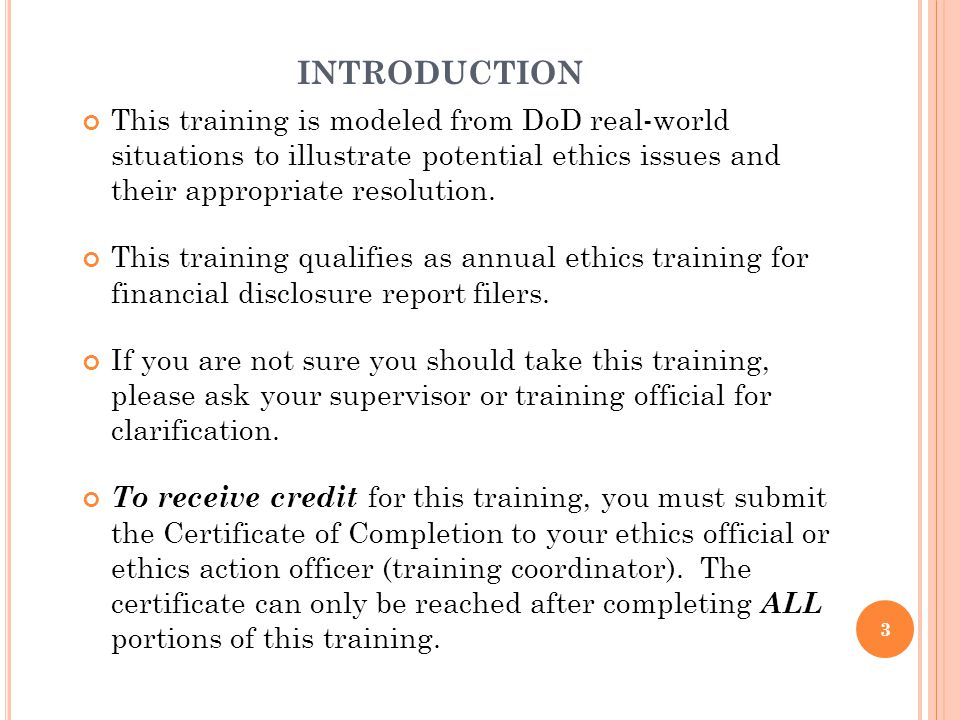 INTRODUCTION This training is modeled from DoD real-world situations to illustrate potential ethics issues and their appropriate resolution.