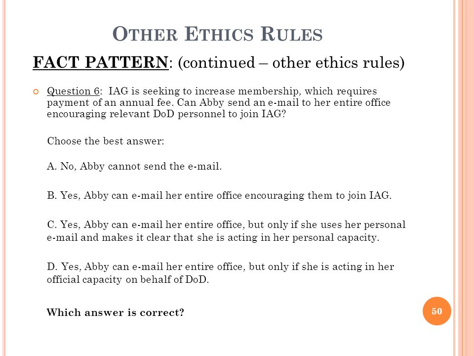 Other Ethics Rules FACT PATTERN: (continued – other ethics rules)