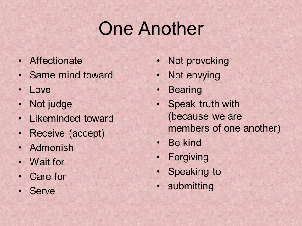 One Another Affectionate Same mind toward Love Not judge