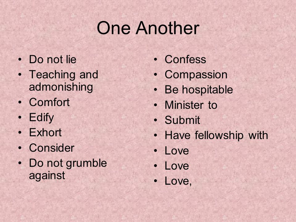 One Another Do not lie Teaching and admonishing Comfort Edify Exhort
