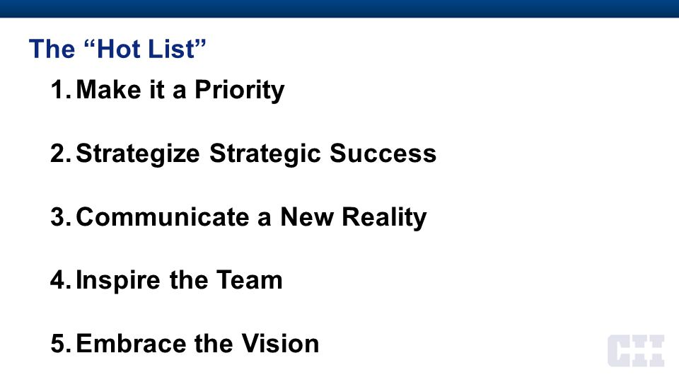 The Hot List Make it a Priority. Strategize Strategic Success. Communicate a New Reality. Inspire the Team.