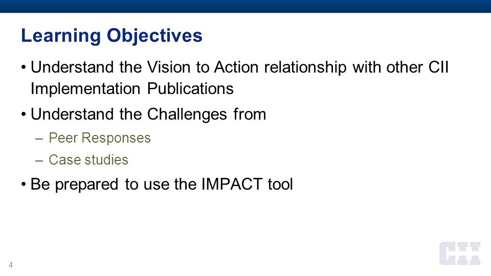 Learning Objectives Understand the Vision to Action relationship with other CII Implementation Publications.