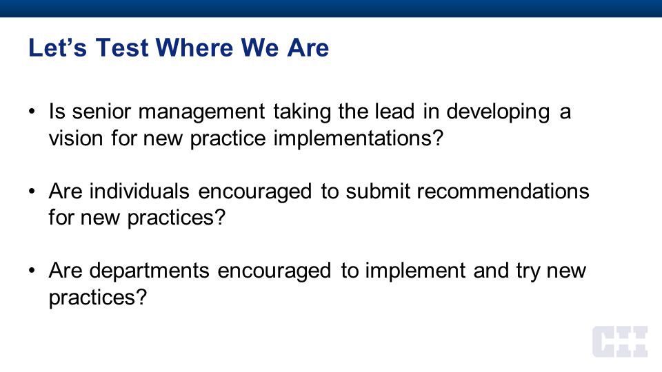 Let's Test Where We Are Is senior management taking the lead in developing a vision for new practice implementations