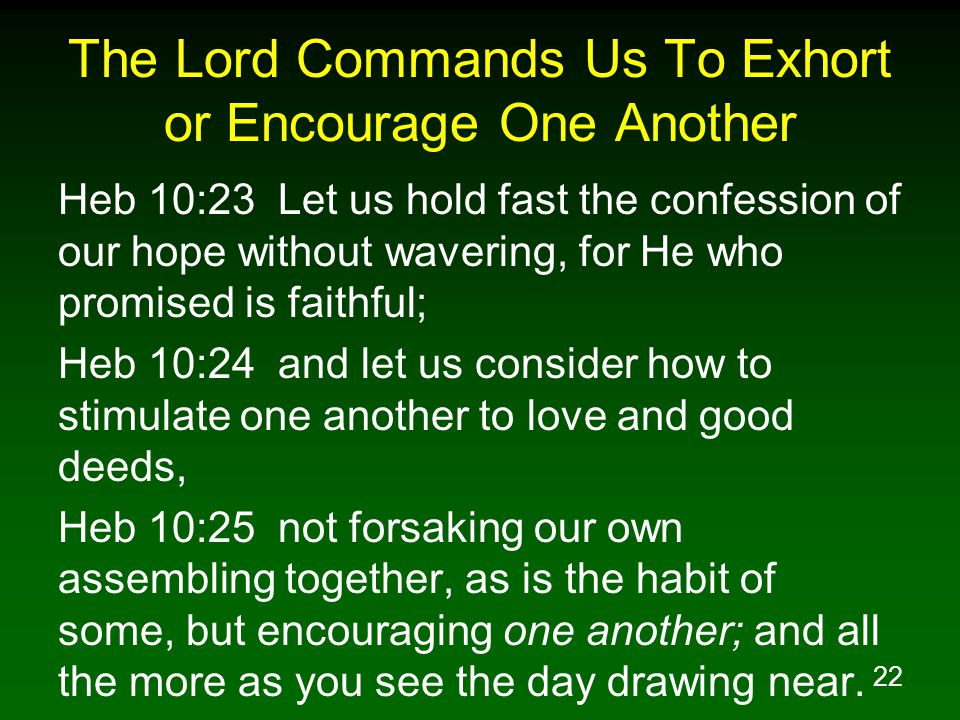 The Lord Commands Us To Exhort or Encourage One Another