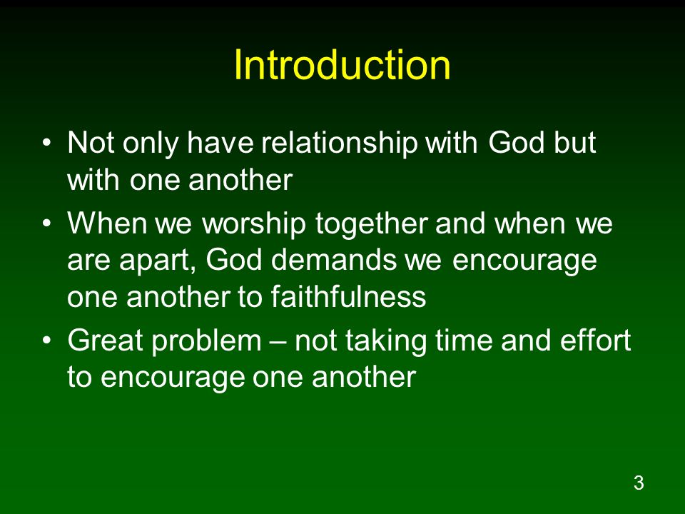 Introduction Not only have relationship with God but with one another