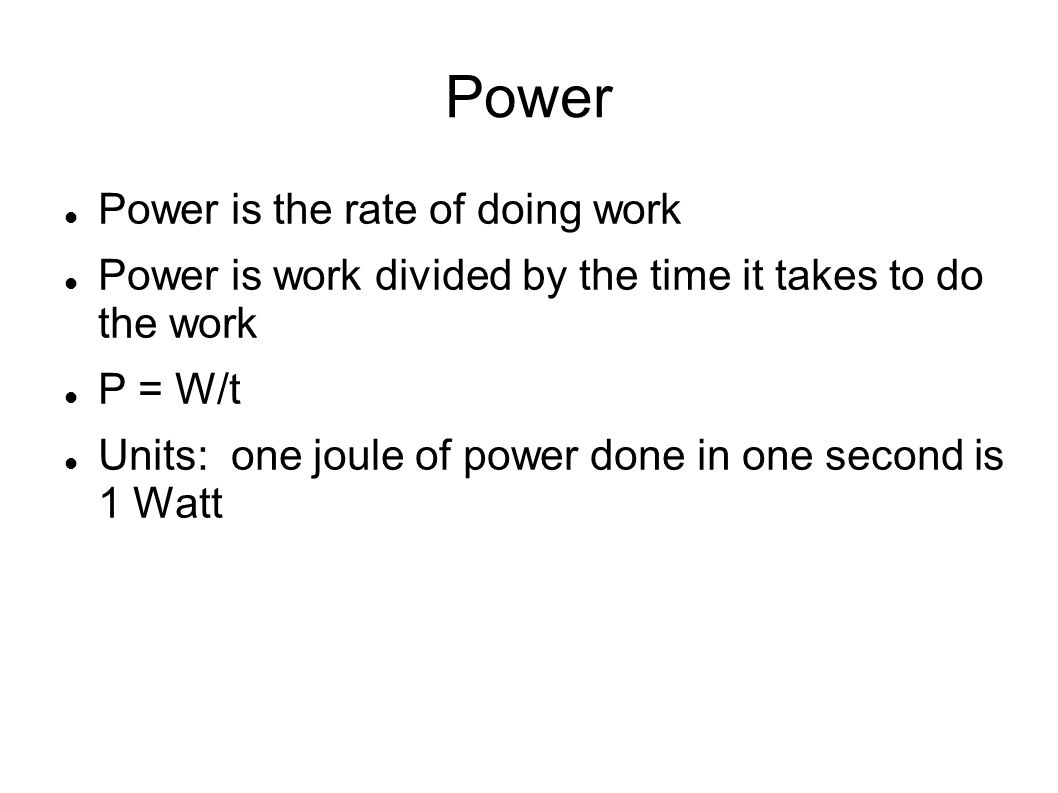 Power Power is the rate of doing work