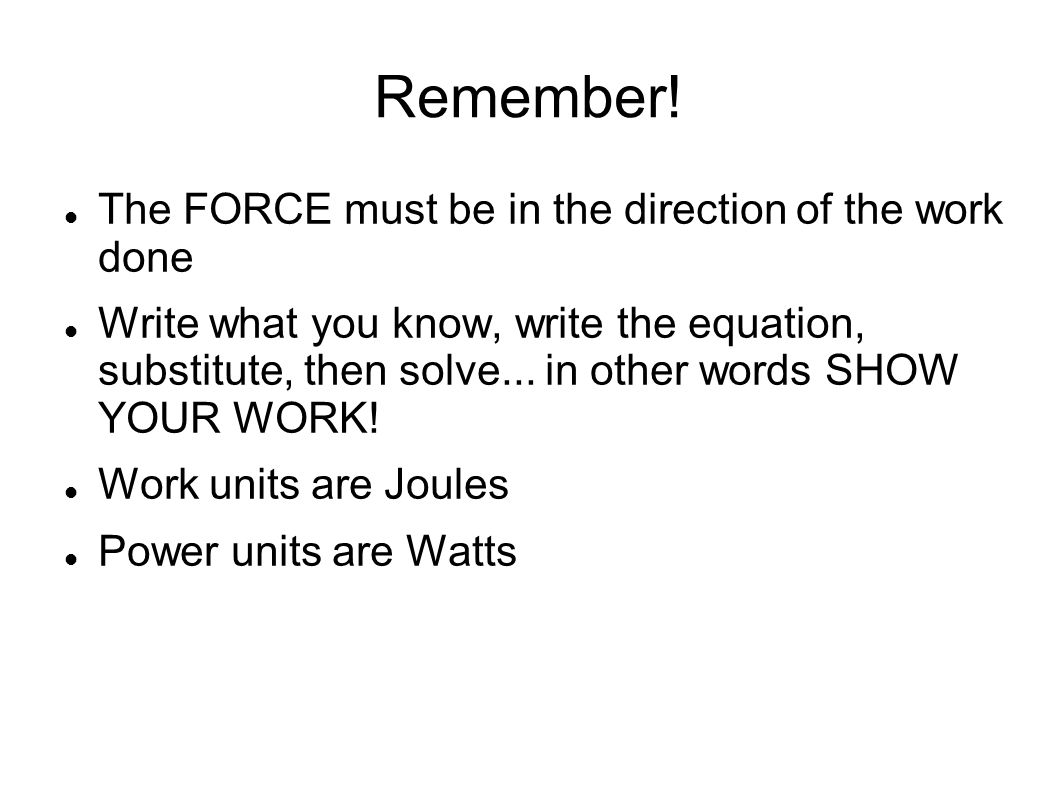 Remember! The FORCE must be in the direction of the work done