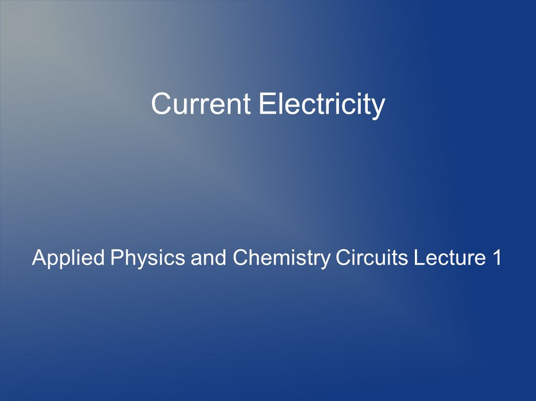 Applied Physics and Chemistry Circuits Lecture 1