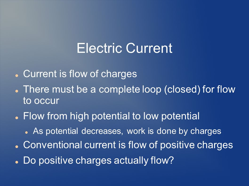 Electric Current Current is flow of charges