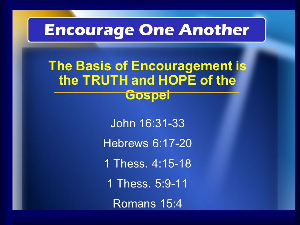 The Basis of Encouragement is the TRUTH and HOPE of the Gospel