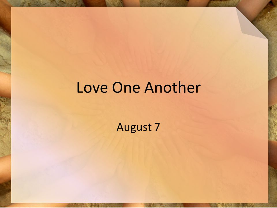 Love One Another August 7