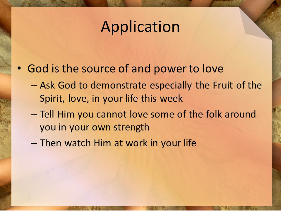 Application God is the source of and power to love