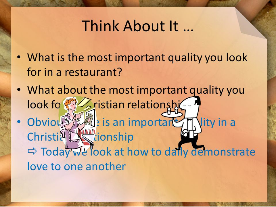 Think About It … What is the most important quality you look for in a restaurant