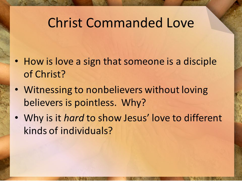 Christ Commanded Love How is love a sign that someone is a disciple of Christ