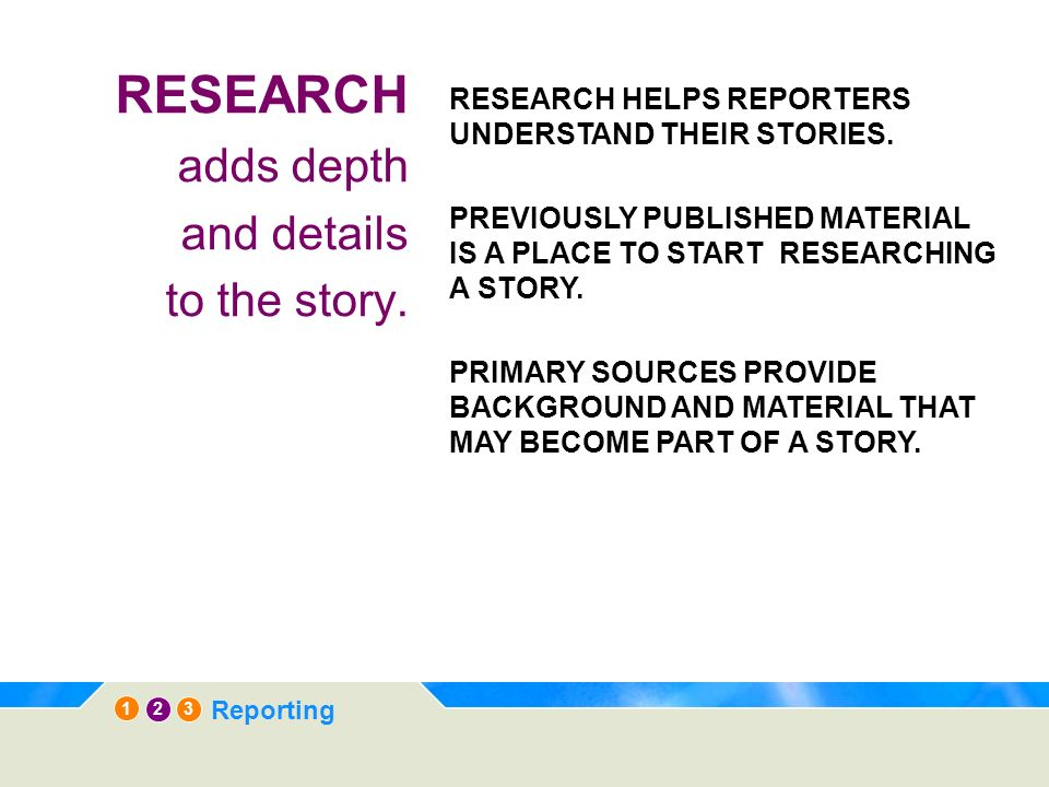 RESEARCH adds depth and details to the story.