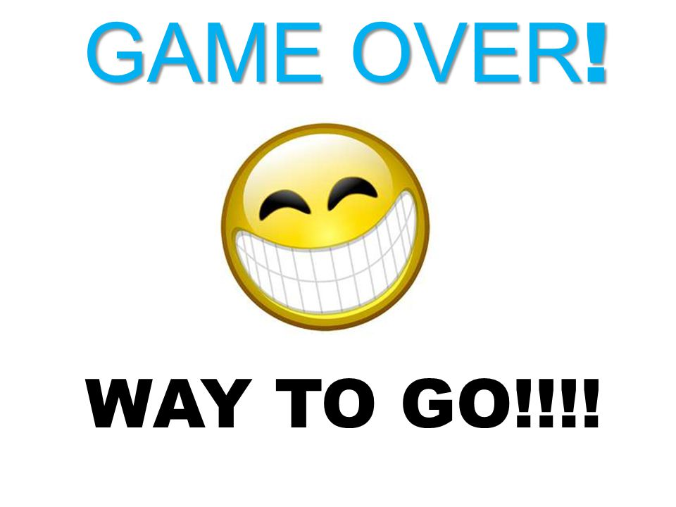 GAME OVER! WAY TO GO!!!!