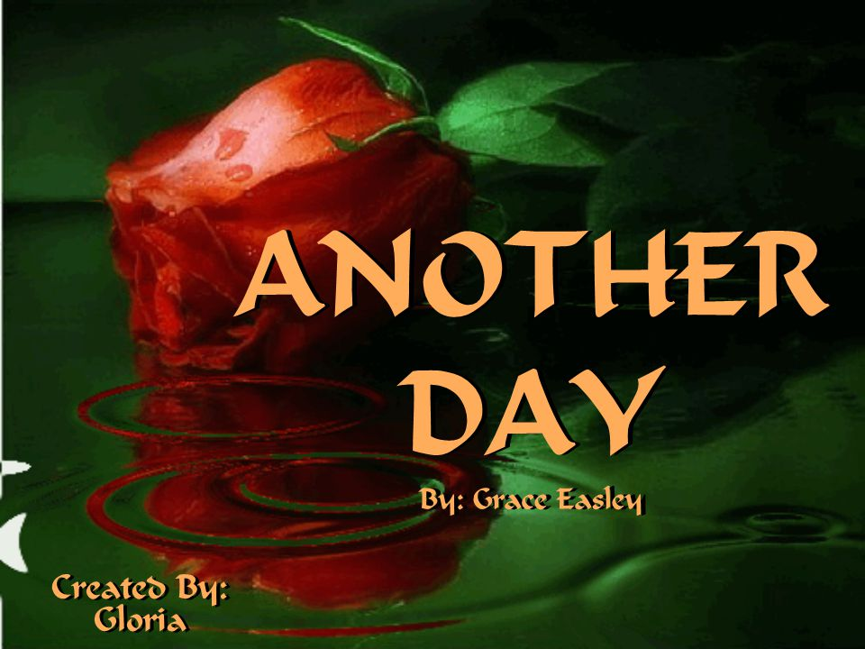 ANOTHER DAY By: Grace Easley