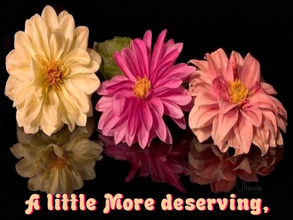 A little More deserving,