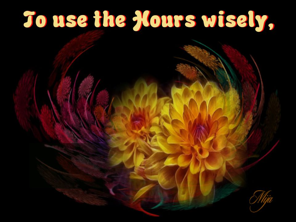 To use the Hours wisely,