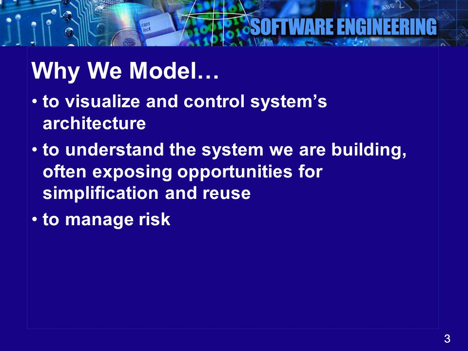 Why We Model… to visualize and control system's architecture