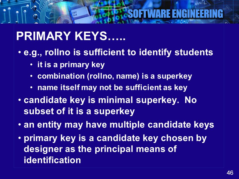 PRIMARY KEYS….. e.g., rollno is sufficient to identify students
