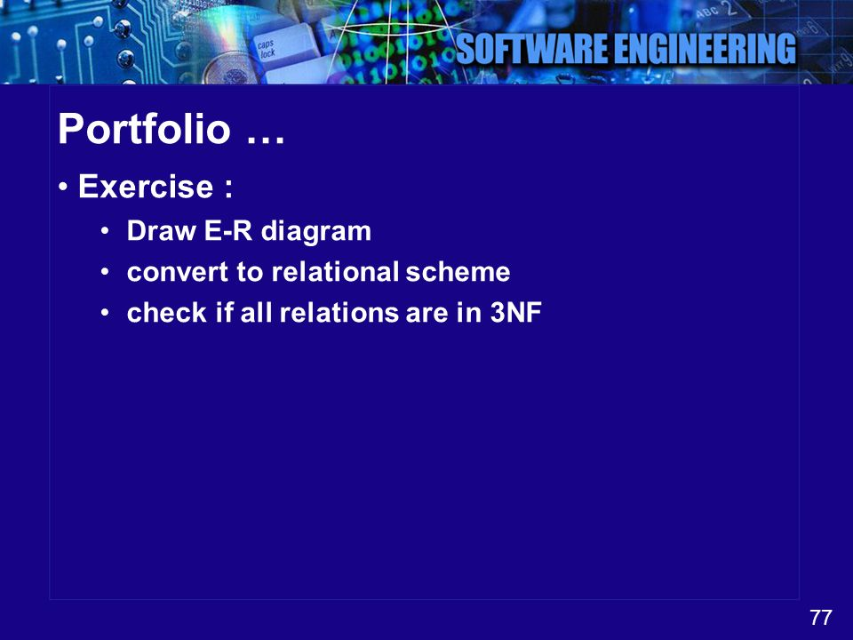 Portfolio … Exercise : Draw E-R diagram convert to relational scheme