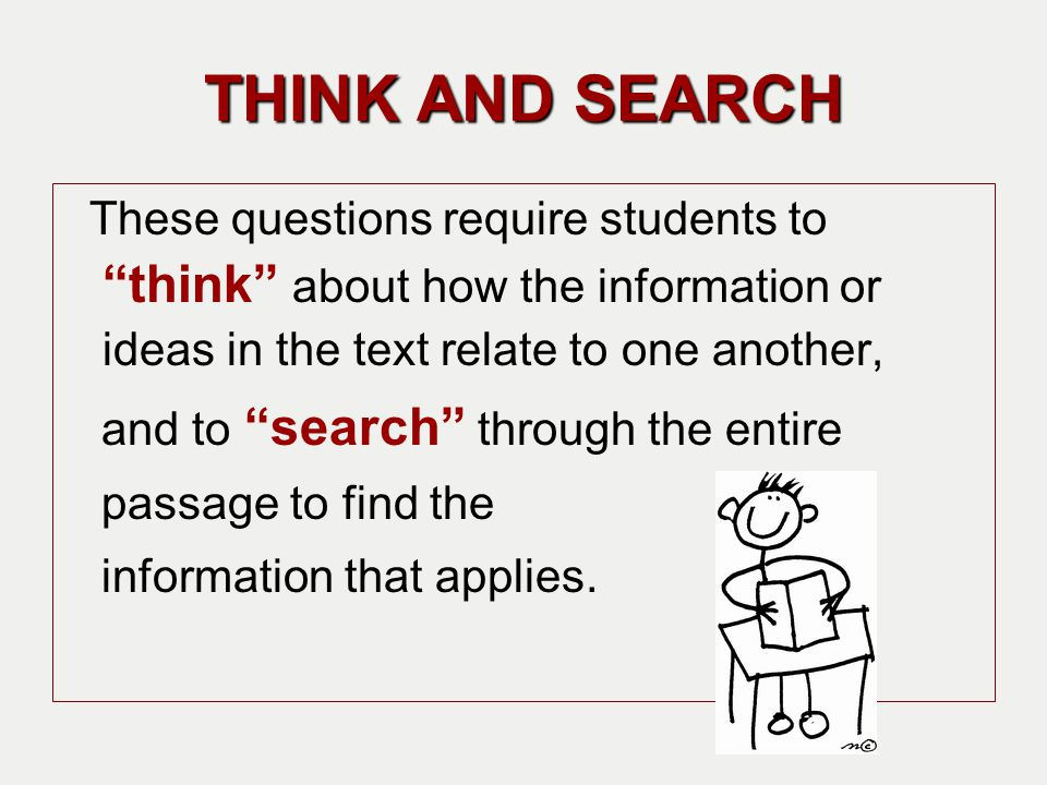 THINK AND SEARCH These questions require students to think about how the information or ideas in the text relate to one another,