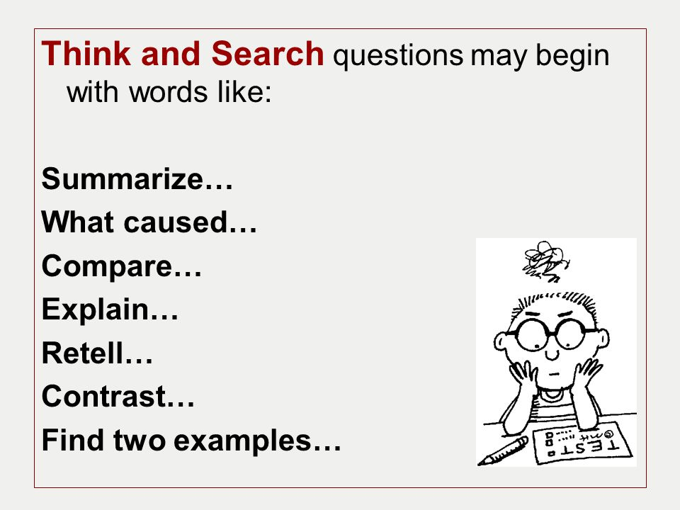 Think and Search questions may begin with words like: