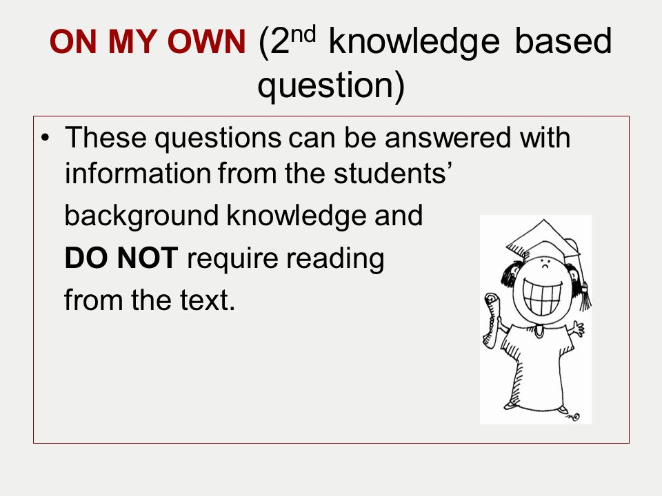 ON MY OWN (2nd knowledge based question)