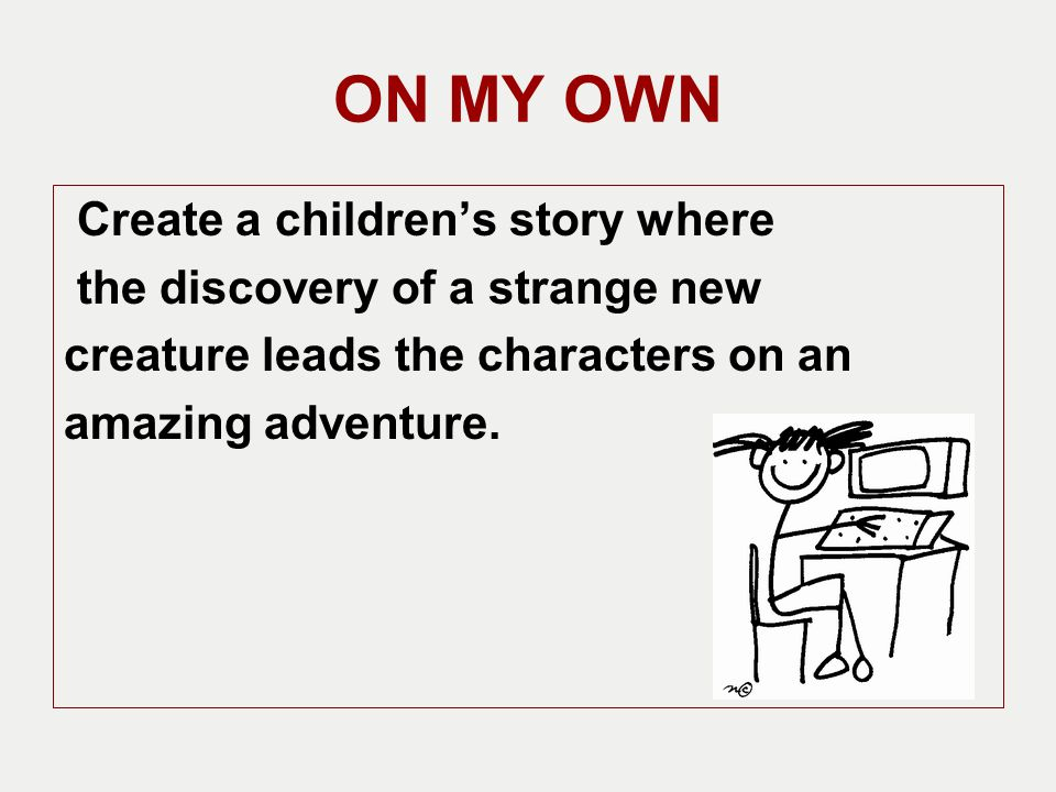 ON MY OWN Create a children's story where