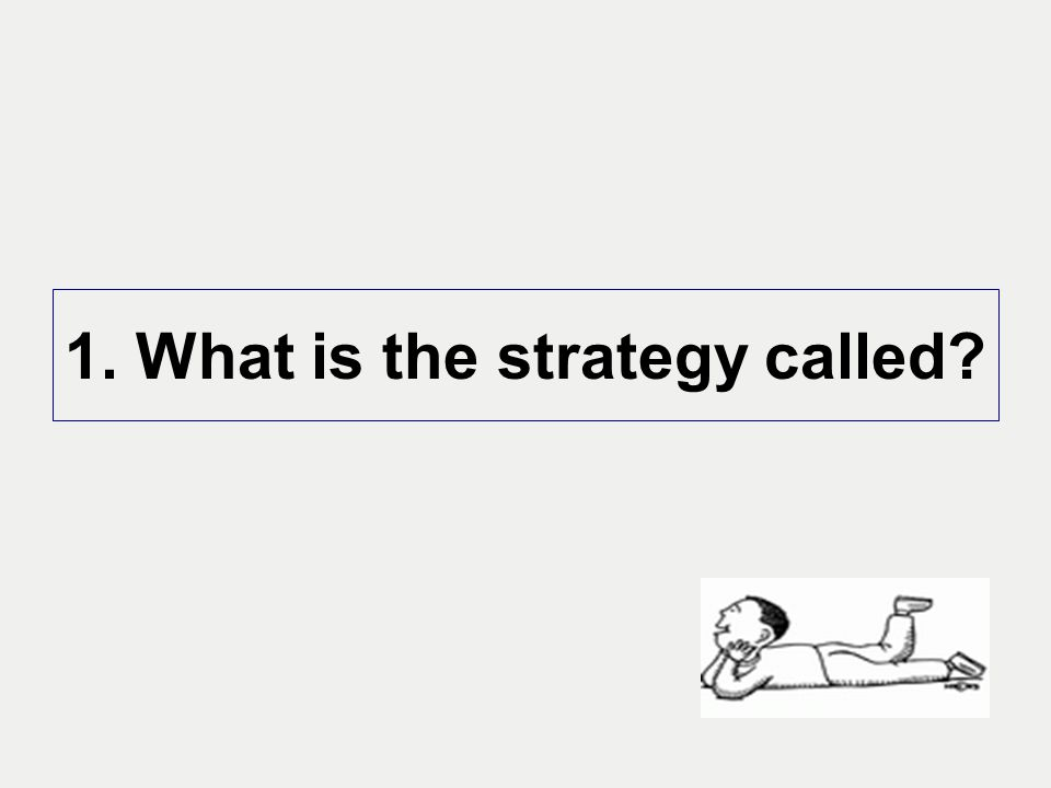 1. What is the strategy called