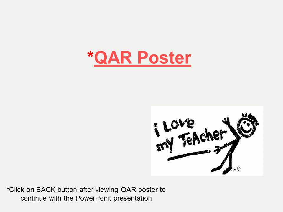 *QAR Poster *Click on BACK button after viewing QAR poster to continue with the PowerPoint presentation.