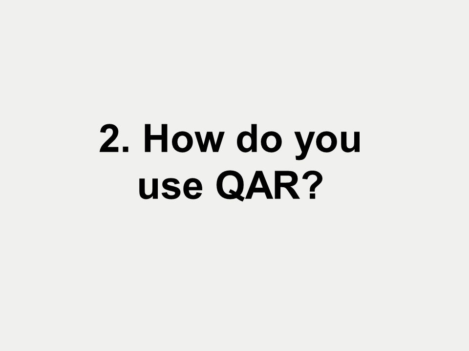 2. How do you use QAR