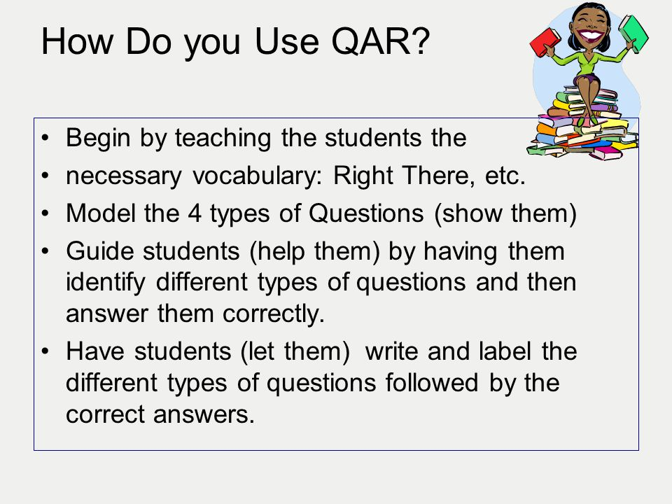 How Do you Use QAR Begin by teaching the students the