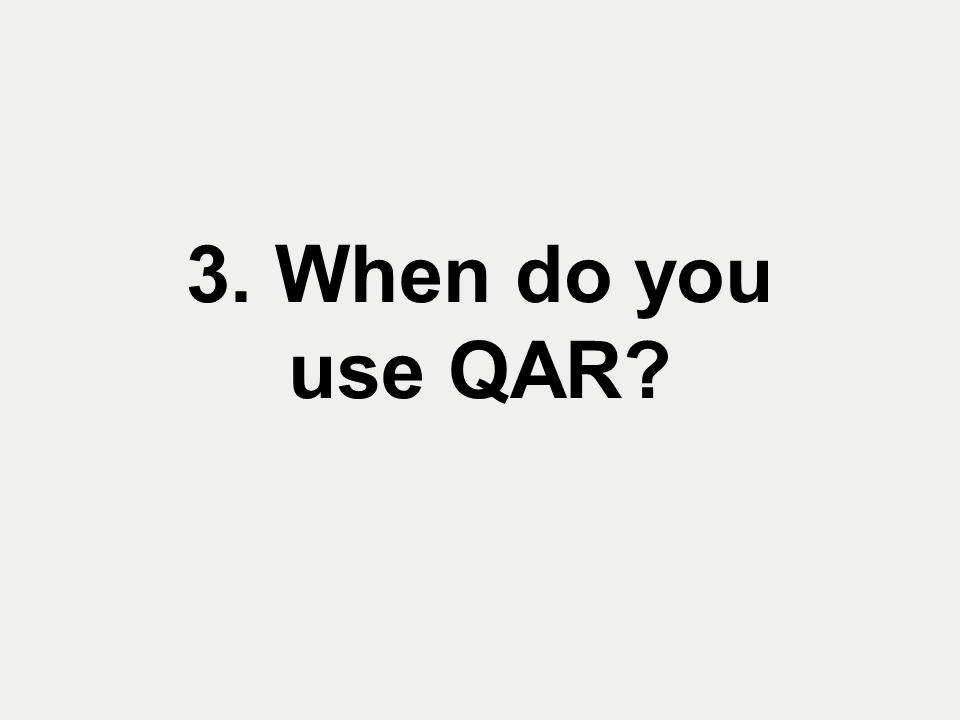 3. When do you use QAR
