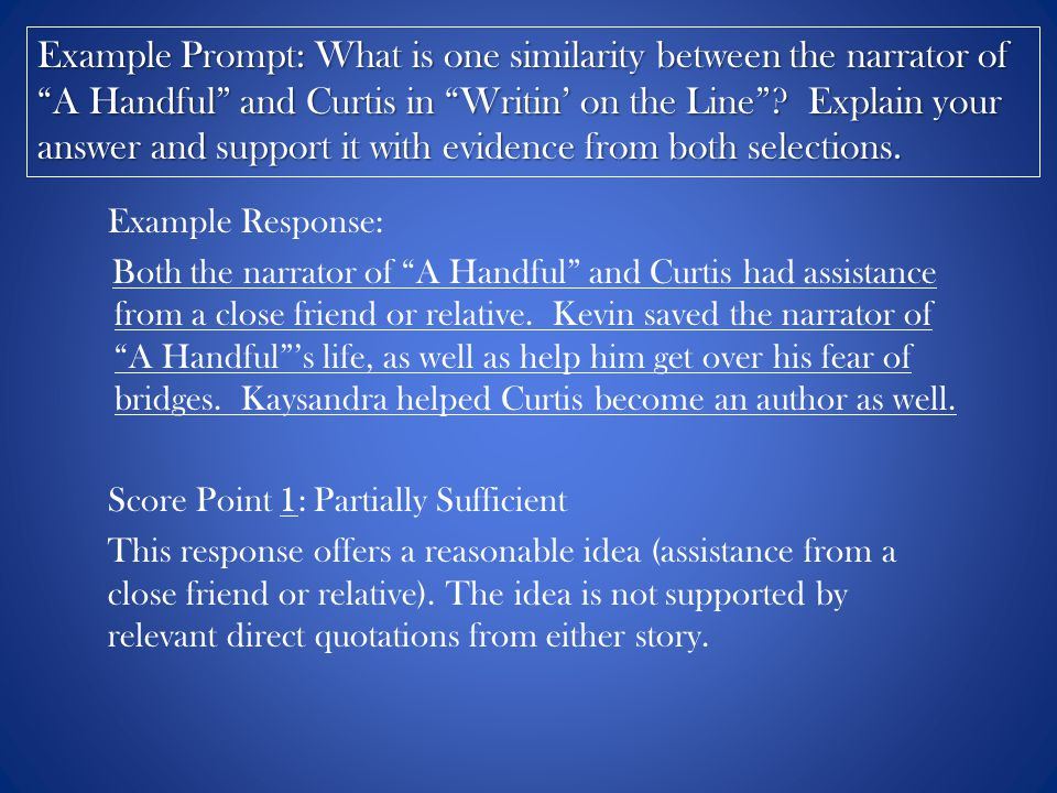 Example Prompt: What is one similarity between the narrator of A Handful and Curtis in Writin' on the Line Explain your answer and support it with evidence from both selections.