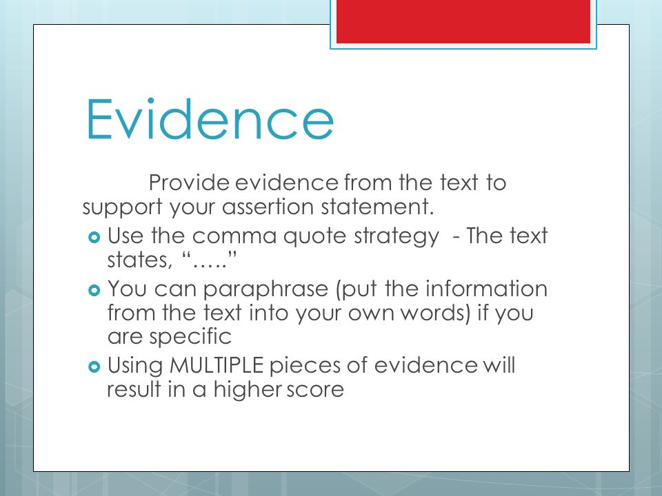 Evidence Provide evidence from the text to support your assertion statement. Use the comma quote strategy - The text states, …..