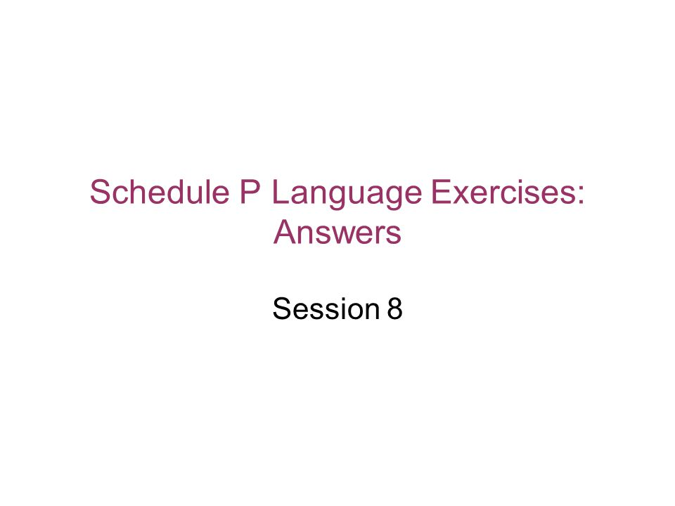 Schedule P Language Exercises: Answers