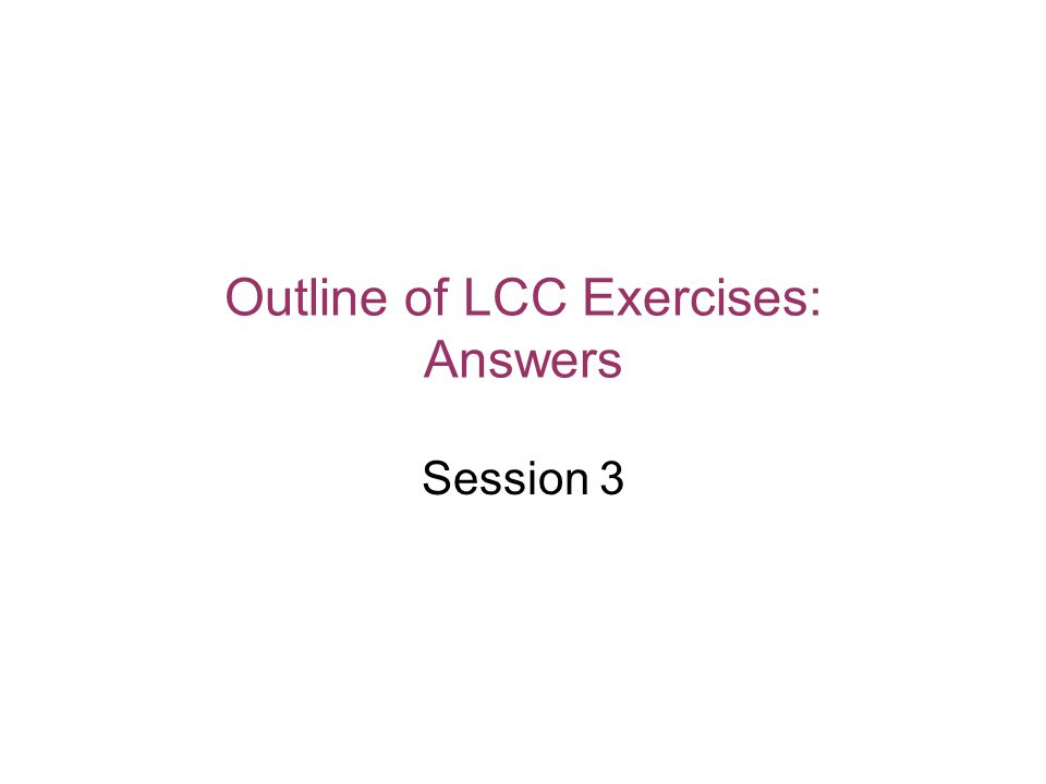 Outline of LCC Exercises: Answers