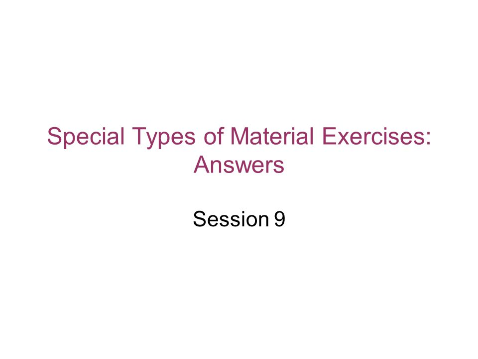Special Types of Material Exercises: Answers