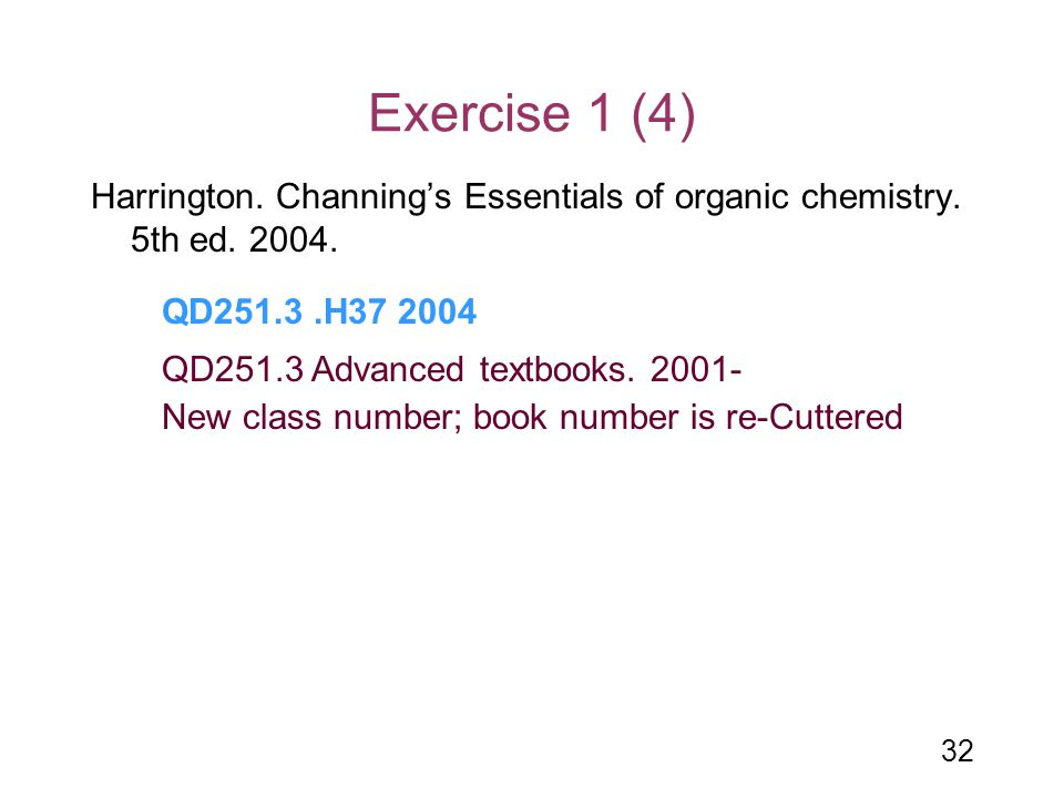 Exercise 1 (4) Harrington. Channing's Essentials of organic chemistry. 5th ed. 2004. QD251.3 .H37 2004.