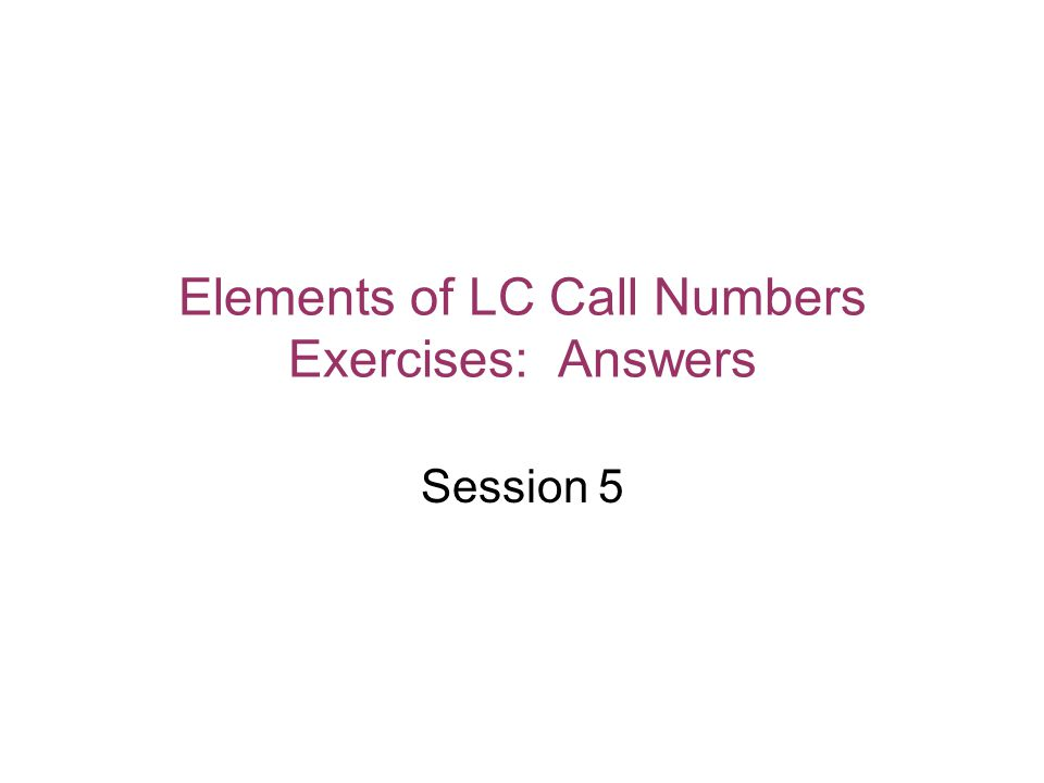 Elements of LC Call Numbers Exercises: Answers