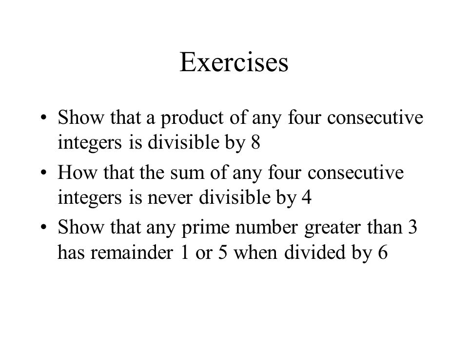 Exercises Show that a product of any four consecutive integers is divisible by 8.