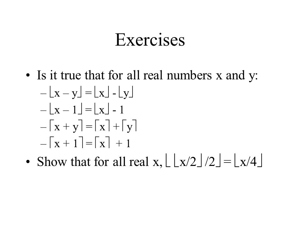 Exercises Is it true that for all real numbers x and y: