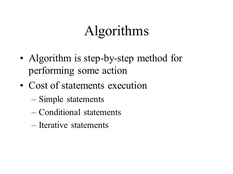 Algorithms Algorithm is step-by-step method for performing some action
