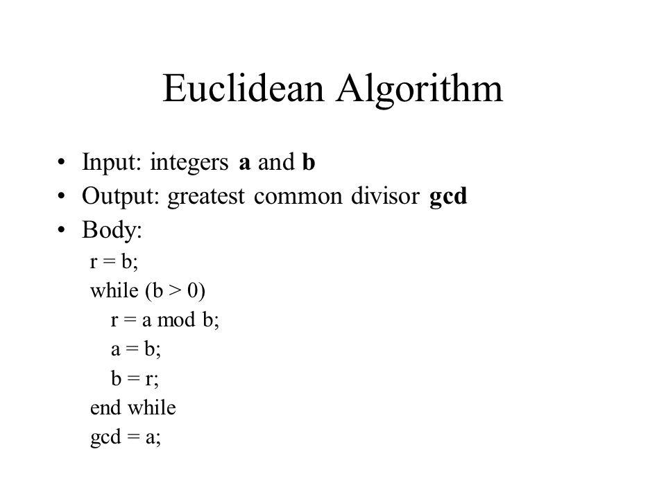 Euclidean Algorithm Input: integers a and b